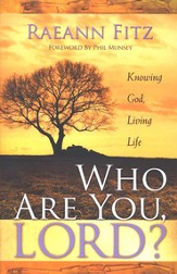 Who Are You, Lord? Knowing God, Living Life