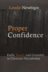 Proper Confidence: Faith, Doubt & Certainty in Christian Discipleship