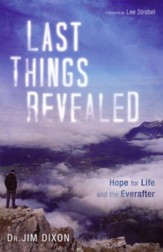 Last Things Revealed: Hope for Life and the Everafter