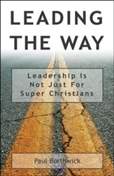 Leading The Way: Leadership is Not Just for Super Christians
