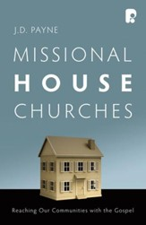 Missional House Churches: Reaching Our Communities with the Gospel