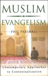 Muslim Evangelism: Contemporary Approaches to Contextualization
