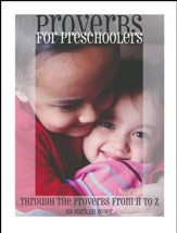 Proverbs for Preschoolers: Through Proverbs from A to Z