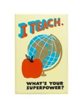 I Teach. What's Your Superpower? Plaque