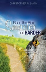 Read the Bible Smarter, Not Harder: Exploring the Stories Behind the Books