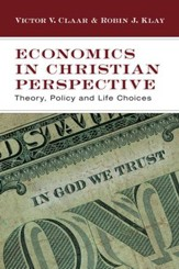 Economics in Christian Perspective: Theory, Policy and Life Choices - eBook