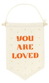 You Are Loved Affirmation Banner, Small