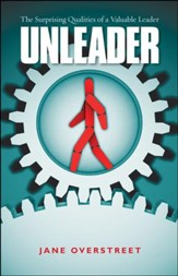 Unleader: The Surprising Qualities of a Valuable Leader