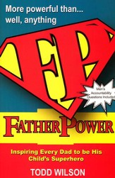 Father Power: Inspiring Every Dad to Be His Child's Superhero