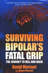 Surviving Bipolar Disorder's Fatal Grip: The Journey to Hell and Back