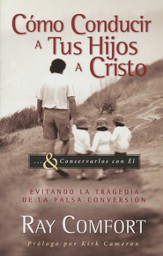 Cómo Conducir A Tus Hijos A Cristo...y Conservarlos con El  (How to Bring Your Children to Christ... & Keep Them There)