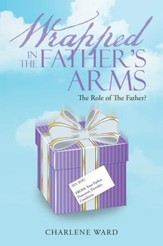 Wrapped in the Father's Arms: The Role of the Father? - eBook