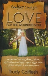 Love for the Wounded Soul, Soulcry Book 6: An Emotional Voice of Shame, Failure, Perfection, Ritual Abuse, Anger, Dissociation, Sexual Intimacy, Truth, and Acceptance. - Slightly Imperfect