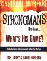 Stongman's His Name...What's His Game?: An Authoritative Biblical Approach to Spiritual Warfare