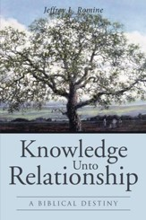 Knowledge Unto Relationship: A Biblical Destiny - eBook