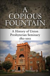 A Copious Fountain: A History of Union Presbyterian Seminary, 1812-2012 - eBook