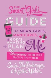 The Smart Girl's Guide to Mean Girls, Manicures, and God's Amazing Plan for ME: Be Intentional and 100 Other Practical Tips for Teens - eBook