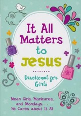 It All Matters to Jesus Devotional for Girls: Mean Girls, Manicures, and Mondays...He Cares about It All - eBook
