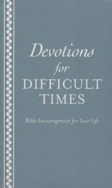 Devotions for Difficult Times: Bible Encouragement for Your Life - eBook