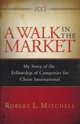 A Walk In The Market: My Story of the Fellowship of Companies for Christ International
