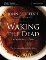 The Waking the Dead Study Guide: The Secret to a Heart Fully Alive / Enlarged - eBook