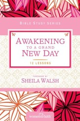 Awakening to a Grand New Day: Women of Faith Study Guide Series - eBook