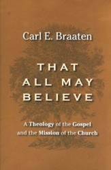 That All May Believe: Theology of the Gospel and the Mission of the Church