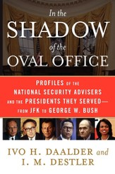 In the Shadow of the Oval Office: Profiles of the National Security Advisers and the Presidents They Served-From JFK to George W. Bush - eBook