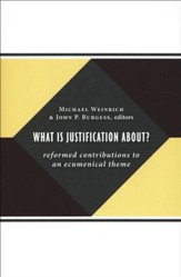 What Is Justification About? Reformed Contributions to an Ecumenical Theme