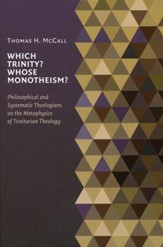 Which Trinity? Whose Monotheism?: Philosophical and Systematic Theologians in the Metaphysics of Trinitarian Theology