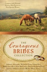 The Courageous Brides Collection: Compassionate Heroism Attracts Male Suitors to Nine Spirited Women - eBook