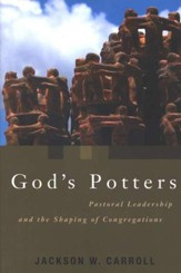 God's Potters: Pastoral Leadership and the Shaping of Congregations