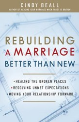 Rebuilding a Marriage Better Than New: *Healing the Broken Places *Resolving Unmet Expectations *Moving Your Relationship Forward - eBook