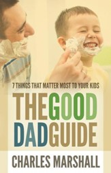 The Good Dad Guide: 7 Things That Matter Most to Your Kids - eBook