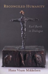 Reconciled Humanity: Karl Barth in Dialogue