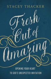 Fresh Out of Amazing: Opening Your Heart to God's Unexpected Invitation - eBook