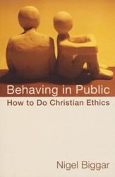 Behaving in Public: How to Do Christian Ethics