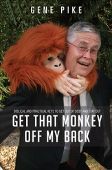 Get That Monkey off My Back: Biblical and Practical Keys to Get Out of Debt and Stay Out - eBook