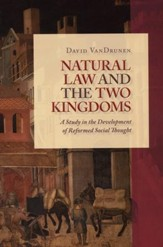 Natural Law and the Two Kingdoms: A Study in the Development of Reformed Social Thought