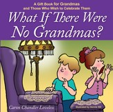 What if There Were No Grandmas?: A Gift Book for Grandmas and Those Who Wish to Celebrate Them - eBook