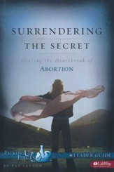 Surrendering the Secret: Healing the Heartbreak of Abortion (Leader Guide)