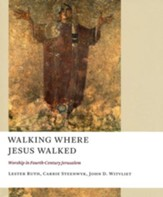Walking Where Jesus Walked: Worship in Fourth Century Jerusalem