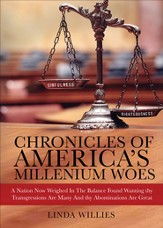 Chronicles of America's Millennium Woes: A Nation Now Weighed In The Balance Found Wanting thy Transgressions Are Many And thy Abominations Are Great - eBook