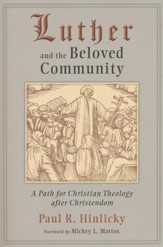 Luther and the Beloved Community: A Path for Christian Theology after Christendom