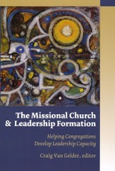 The Missional Church and Leadership Formation: Helping Congregations Develop Leadership Capacity