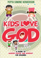 Kids Love God: A Guide to Modern Praise and Worship for Children - eBook