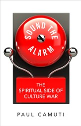 Sound the Alarm: The Spiritual Side of Culture War - eBook