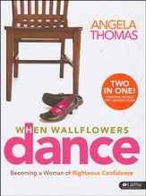 When Wallflowers Dance: Becoming a Woman of Righteous Confidence (Study Guide)