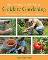 52 How-tos Every New Gardener Needs to Know Beginner's Illustrated Guide to Gardening
