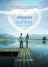 Whispers of a Teardrop: Forgiveness from the Heart: Love & Marriage, Pain & Faith. A Pathway for Healing and Reconciliation - eBook